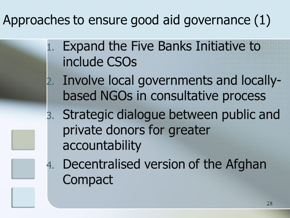 Approaches to ensure good aid governance (1) 1. Expand the Five Banks Initiative to include CSOs 2.