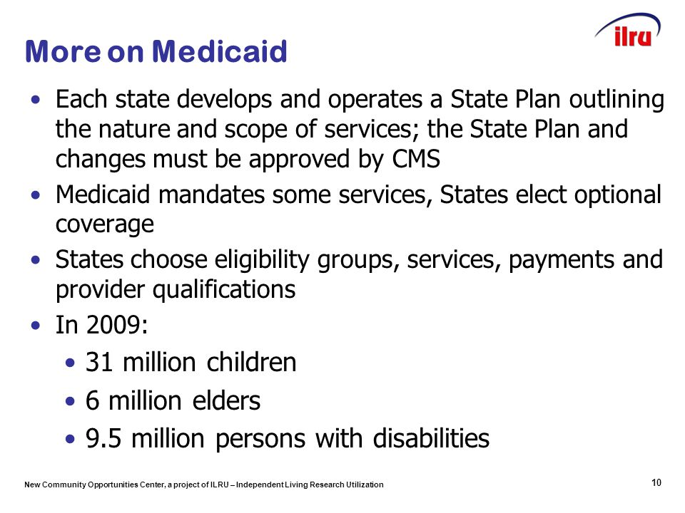 New Community Opportunities Center, a project of ILRU – Independent Living Research Utilization More on Medicaid Each state develops and operates a St