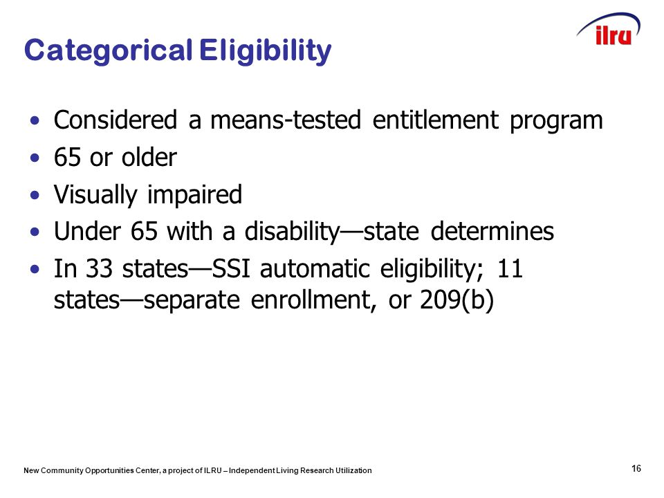 New Community Opportunities Center, a project of ILRU – Independent Living Research Utilization Categorical Eligibility Considered a means-tested enti
