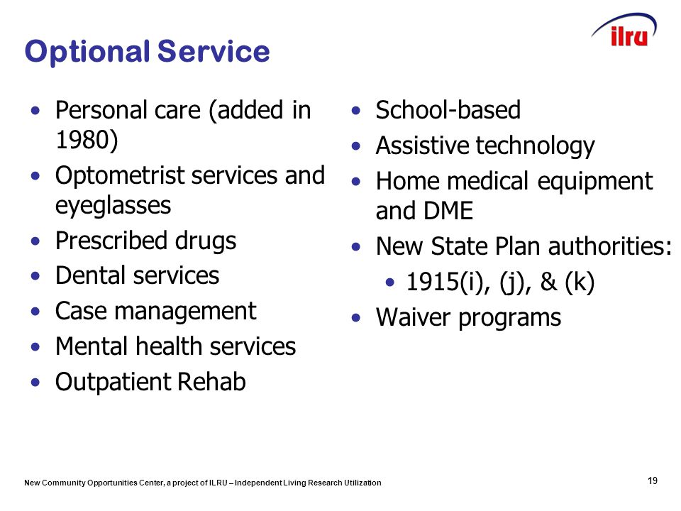 New Community Opportunities Center, a project of ILRU – Independent Living Research Utilization Optional Service Personal care (added in 1980) Optomet