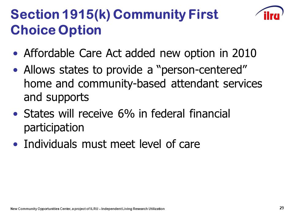 New Community Opportunities Center, a project of ILRU – Independent Living Research Utilization Section 1915(k) Community First Choice Option Affordab