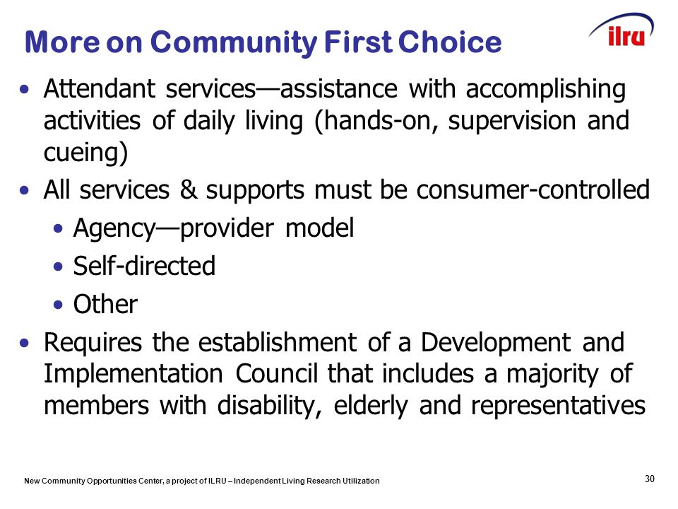 New Community Opportunities Center, a project of ILRU – Independent Living Research Utilization More on Community First Choice Attendant services—assi