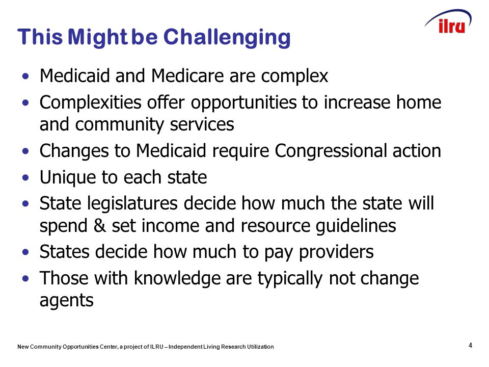 New Community Opportunities Center, a project of ILRU – Independent Living Research Utilization This Might be Challenging Medicaid and Medicare are co