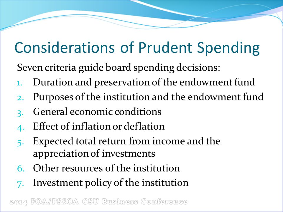 Seven criteria guide board spending decisions: 1. Duration and preservation of the endowment fund 2. Purposes of the institution and the endowment fun