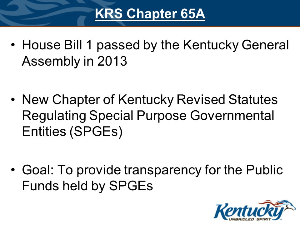 KRS Chapter 65A House Bill 1 passed by the Kentucky General Assembly in 2013 New Chapter of Kentucky Revised Statutes Regulating Special Purpose Gover