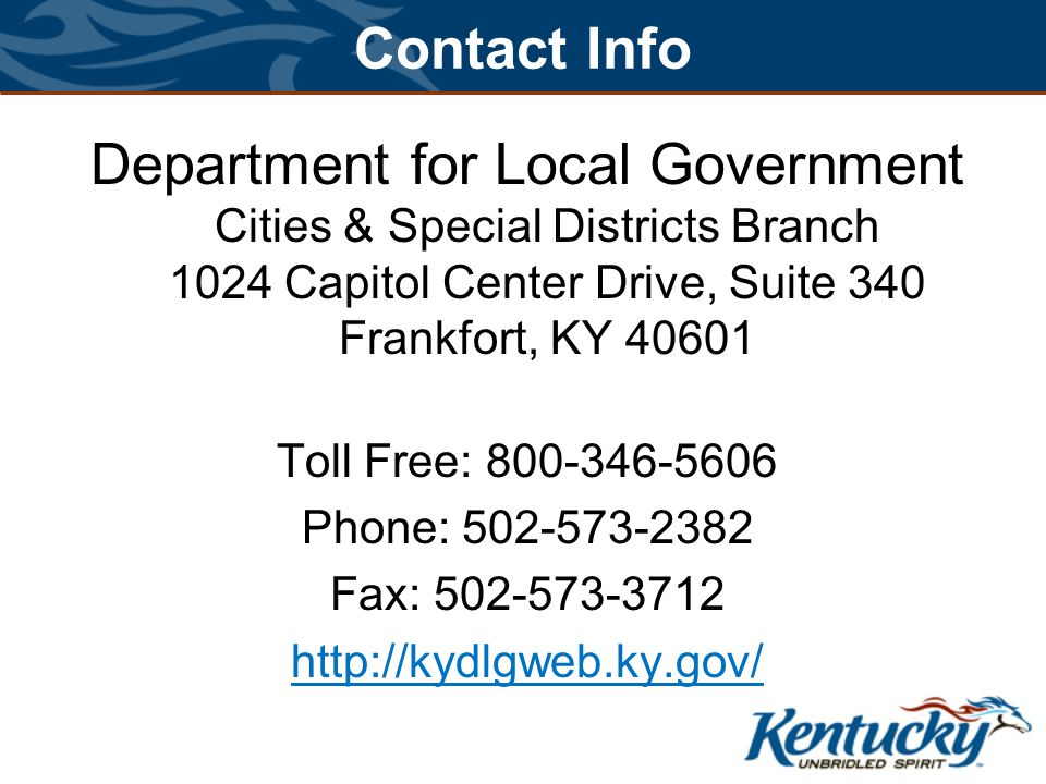 Contact Info Department for Local Government Cities & Special Districts Branch 1024 Capitol Center Drive, Suite 340 Frankfort, KY 40601 Toll Free: 800