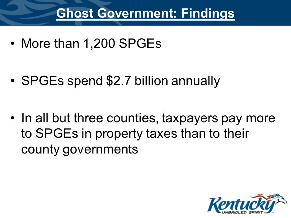 Ghost Government: Findings More than 1,200 SPGEs SPGEs spend $2.7 billion annually In all but three counties, taxpayers pay more to SPGEs in property