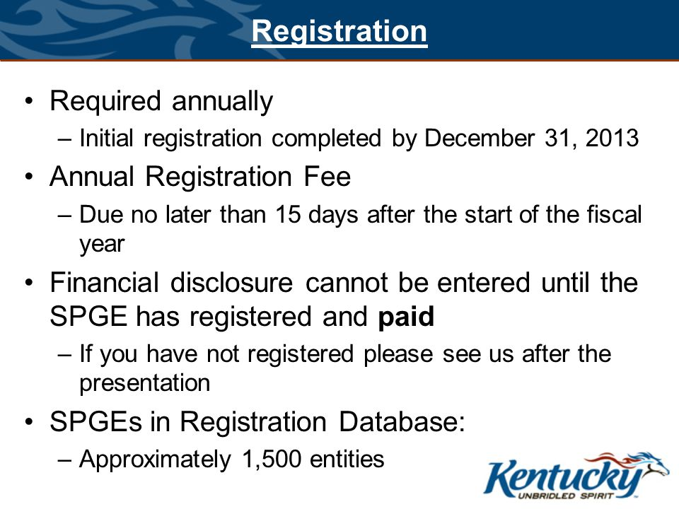 Registration Required annually –Initial registration completed by December 31, 2013 Annual Registration Fee –Due no later than 15 days after the start