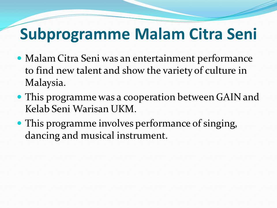 Subprogramme Malam Citra Seni Malam Citra Seni was an entertainment performance to find new talent and show the variety of culture in Malaysia.