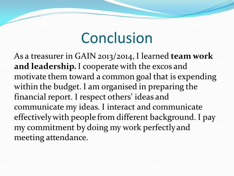 Conclusion As a treasurer in GAIN 2013/2014, I learned team work and leadership.
