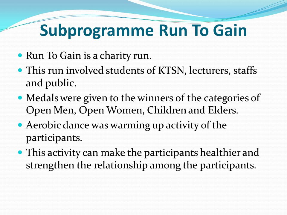 Subprogramme Run To Gain Run To Gain is a charity run.