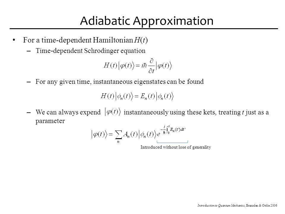 Adiabatic Approximation – The exact functional form of is governed by TDSE; to make use of it we need – Putting into TDSE, two terms cancel, leaving Need to find this: TISE