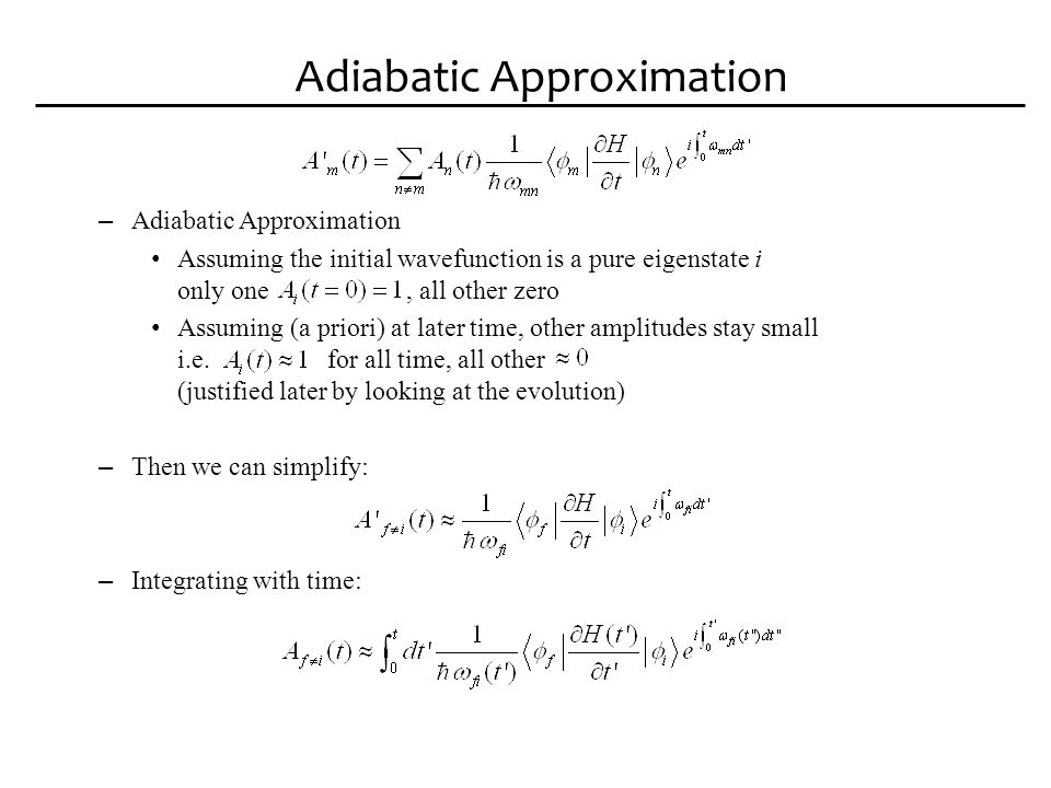Adiabatic Approximation – Now we can try to justify our a priori assumption – a crude way to approximate the order of this integral: ignore time dependence