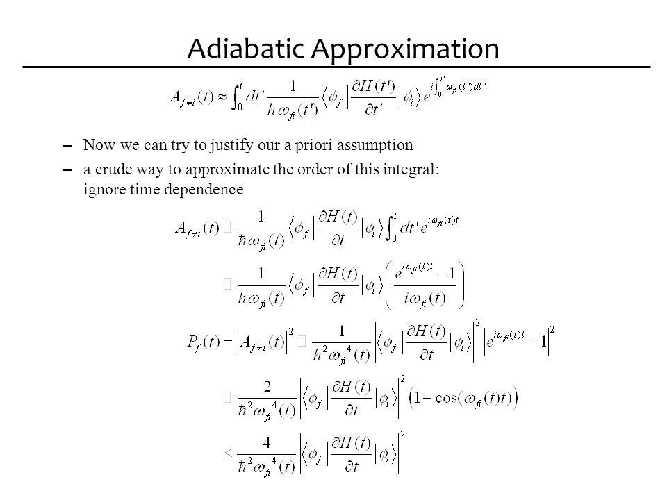 Adiabatic Approximation – i.e.
