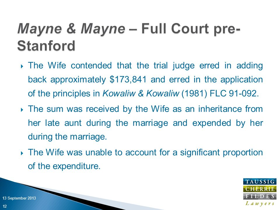  The Wife contended that the trial judge erred in adding back approximately $173,841 and erred in the application of the principles in Kowaliw & Kowaliw (1981) FLC 91-092.