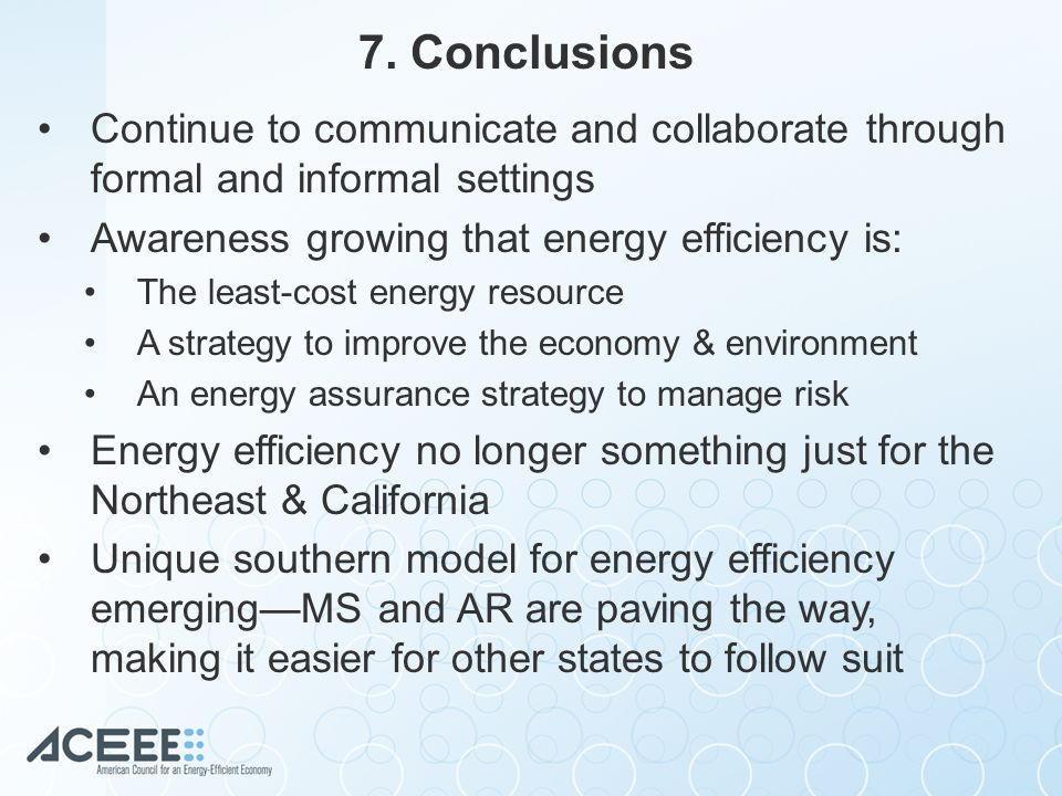7. Conclusions Continue to communicate and collaborate through formal and informal settings Awareness growing that energy efficiency is: The least-cos