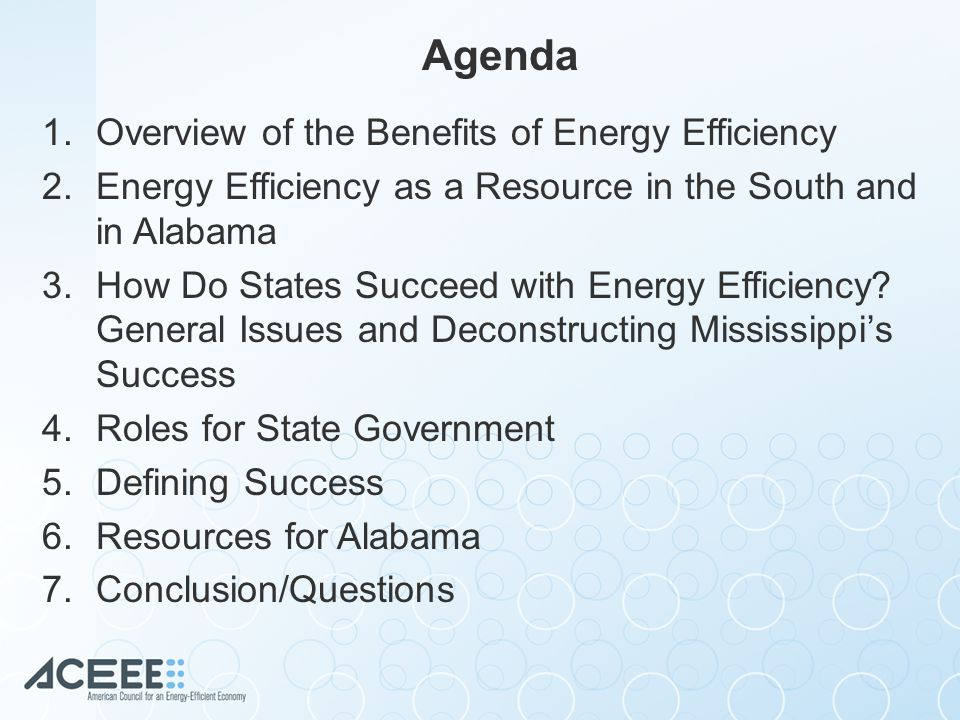 Agenda 1.Overview of the Benefits of Energy Efficiency 2.Energy Efficiency as a Resource in the South and in Alabama 3.How Do States Succeed with Energy Efficiency.