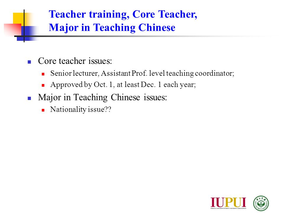 Core teacher issues: Senior lecturer, Assistant Prof. level teaching coordinator; Approved by Oct. 1, at least Dec. 1 each year; Major in Teaching Chi