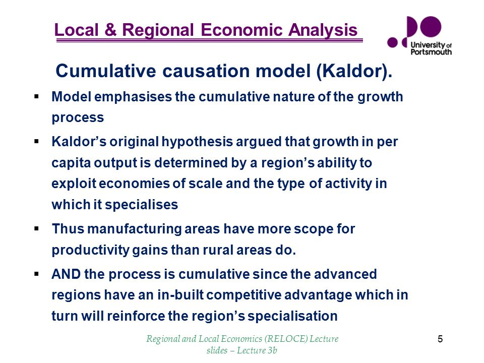 Local & Regional Economic Analysis Regional and Local Economics (RELOCE) Lecture slides – Lecture 3b 6 Growth in labour Productivity Growth in cap/lab ratio Rate of tech change P of cap relative to P of labour Invent, Expend on R&D Regional output growth Growth in Reg X Change in P of subs Change in Y in export mkt.
