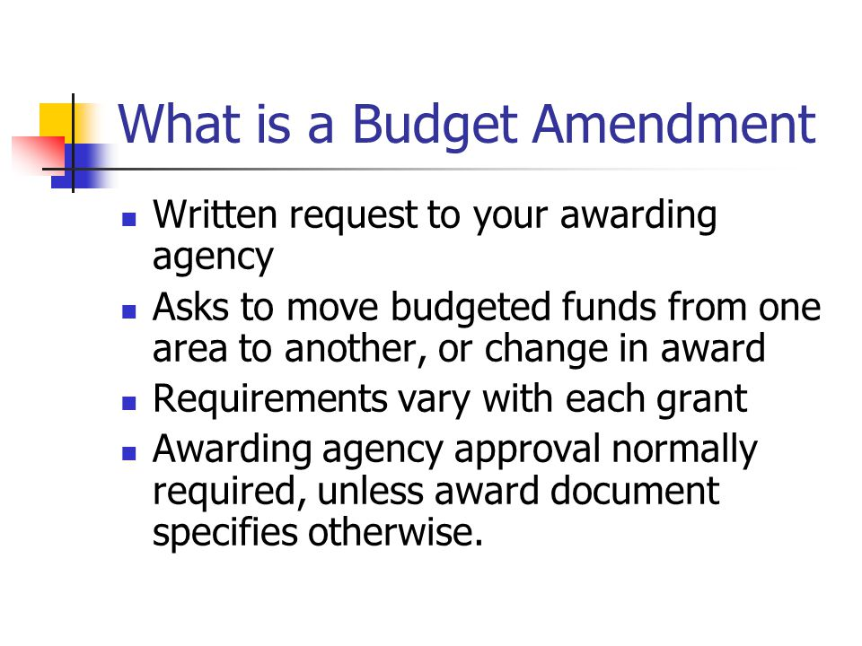 What is a Budget Amendment Written request to your awarding agency Asks to move budgeted funds from one area to another, or change in award Requiremen