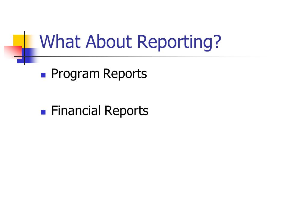 What About Reporting? Program Reports Financial Reports
