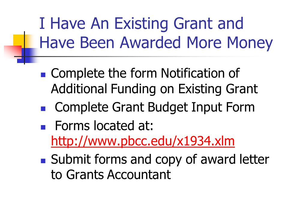 I Have An Existing Grant and Have Been Awarded More Money Complete the form Notification of Additional Funding on Existing Grant Complete Grant Budget