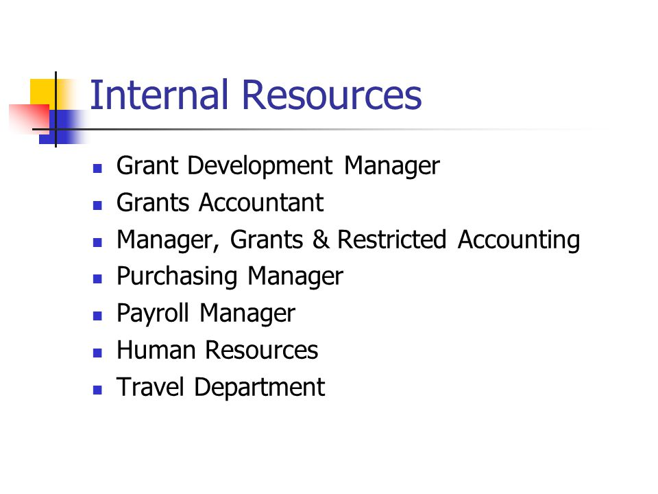 Internal Resources Grant Development Manager Grants Accountant Manager, Grants & Restricted Accounting Purchasing Manager Payroll Manager Human Resources Travel Department