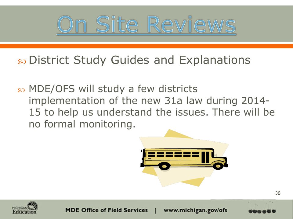  District Study Guides and Explanations  MDE/OFS will study a few districts implementation of the new 31a law during 2014- 15 to help us understand the issues.