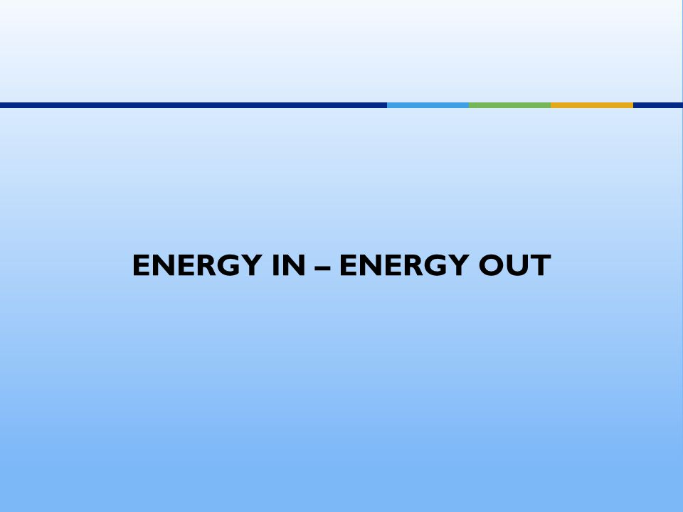 ENERGY IN – ENERGY OUT
