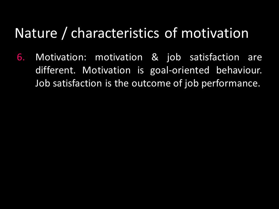 Nature / characteristics of motivation 4.Motivation may be financial or non-financial: Financial includes increasing wages, allowance, bonus, perquisi