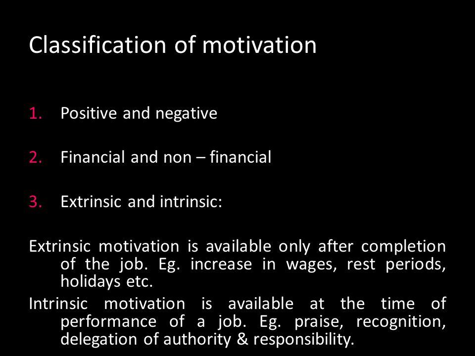 Nature / characteristics of motivation 6.Motivation: motivation & job satisfaction are different. Motivation is goal-oriented behaviour. Job satisfact