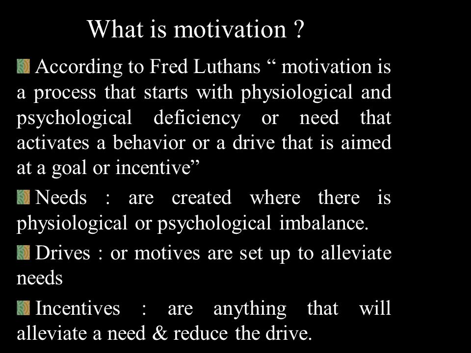 What is motivation ? Intensity – Direction – Persistence – How hard? Where are the efforts going ? How long?