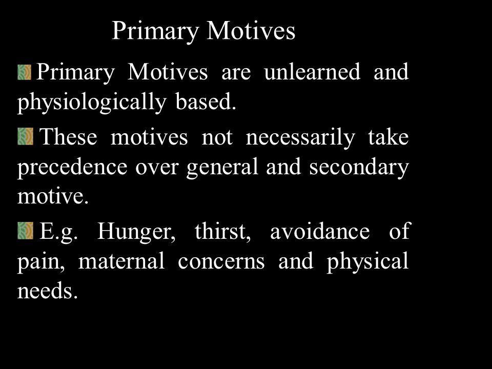 Types of motives Primary Motives General Motives Secondary Motives
