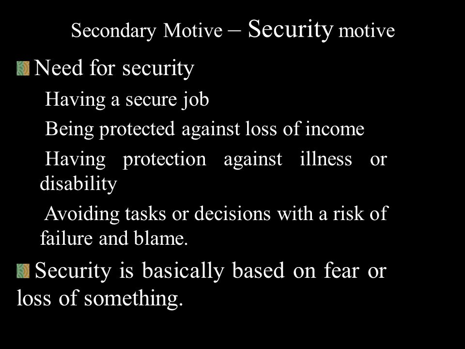 Secondary Motive – Affiliation motive Need for affiliation Being liked by many people Being accepted as a part of the group / team Maintaining harmoni