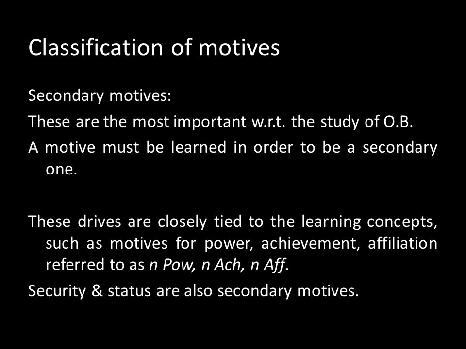 Classification of motives General motives: Are ones which are unlearned but are not physiologically based. These needs induce the person to increase t