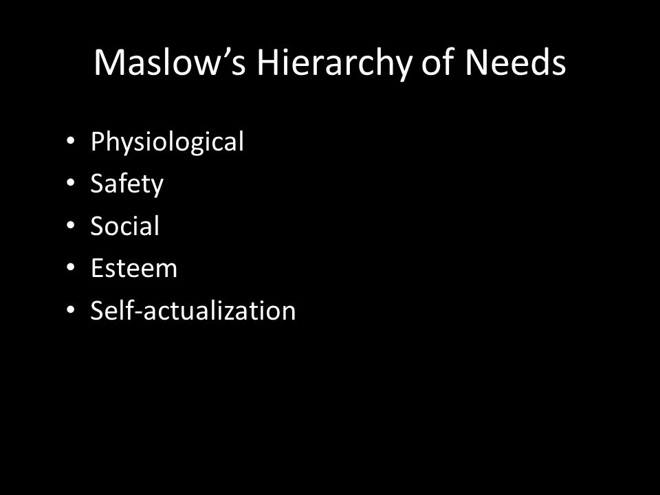 Needs Theories of Motivation Basic idea: – Individuals have needs that, when unsatisfied, will result in motivation Maslow's Hierarchy of Needs Motiva