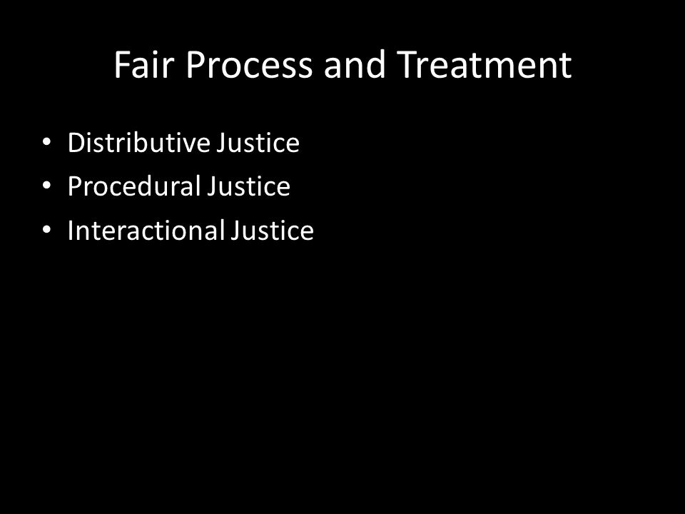 Fair Process and Treatment Historically, equity theory focused on: – Distributive justice However, equity should also consider – Procedural justice