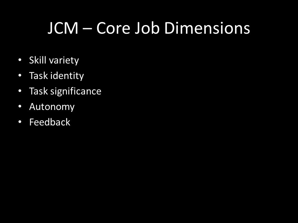 Designing Motivating Jobs Job Characteristic Model (JCM) is a model that identifies five core job dimensions and their relationship to personal and wo