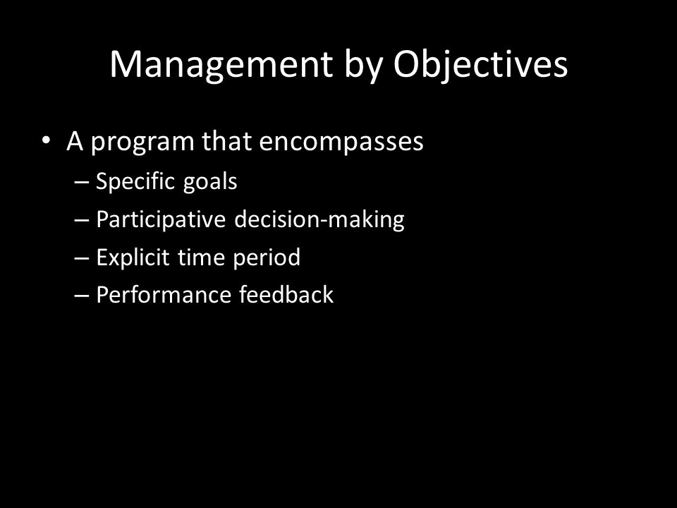 Goal-Setting Theory The theory that specific and difficult goals lead to higher performance. – Goals tell an employee what needs to be done and how mu
