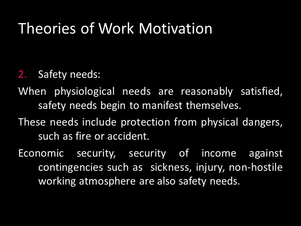 Theories of Work Motivation Maslow explained each level of hierarchy as follows: 1.Physiological needs: These are necessary to sustain life. They incl