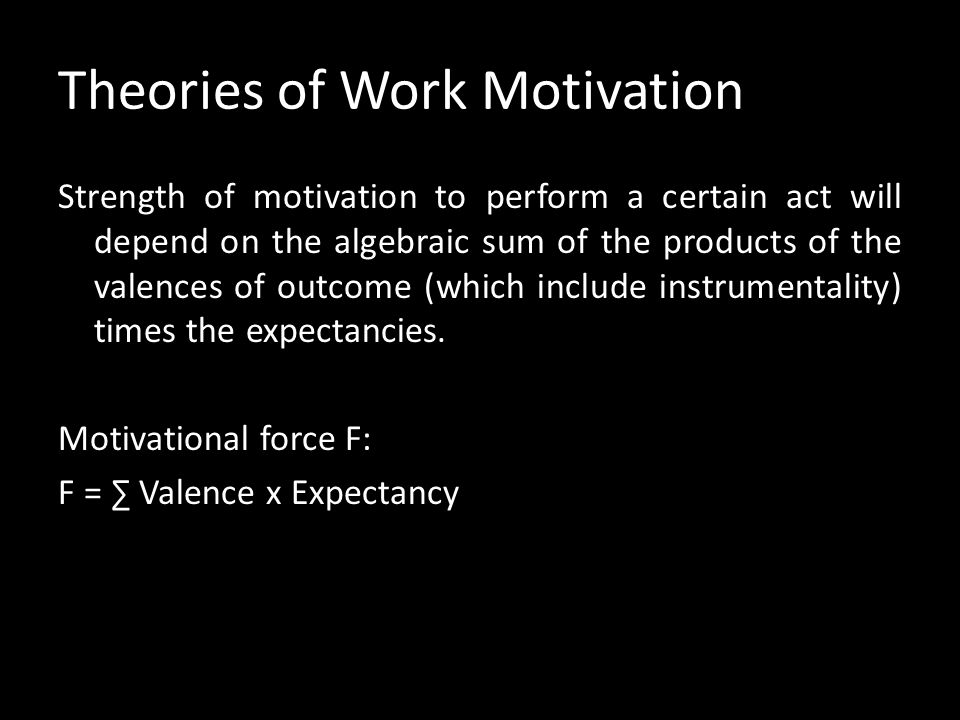 Theories of Work Motivation Another important variable is Expectancy. It relates efforts to first level outcomes; while instrumentality relates first