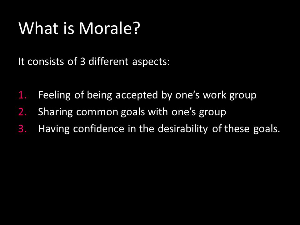 What is Morale? It is defined as the capacity of a group of people to pull together persistently (i.e. tirelessly, patiently) & consistently (again &