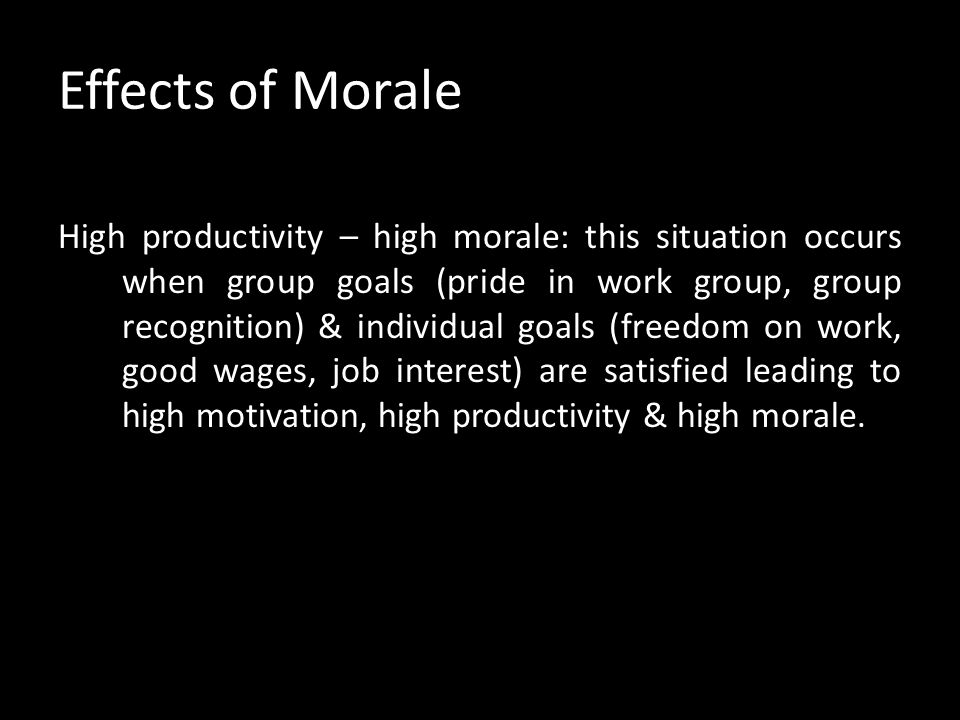 Effects of Morale Miller & Form have given 4 combinations of morale & productivity: 1.High productivity – high morale 2.Low productivity – high morale