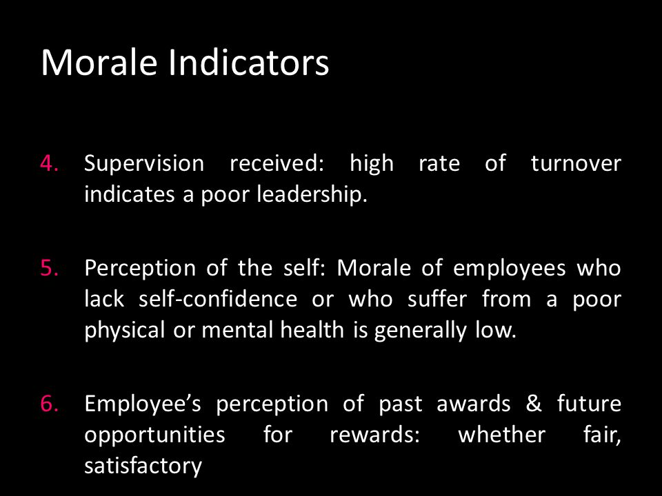 Morale Indicators 1.Organisation itself: goals, public reputation, organisational structure 2.Nature of work: routine or specialised, stress 3.Level o