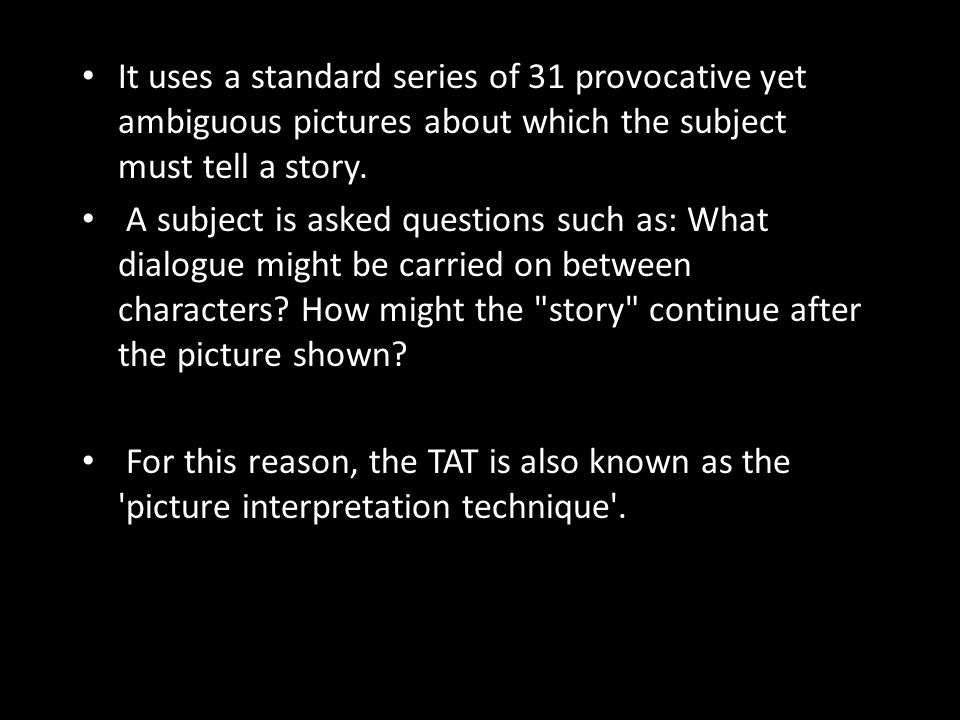 THEMATIC APPERCEPTION TEST The Thematic Apperception Test or TAT is amongst the most widely used, researched, and taught psychological tests TAT was d