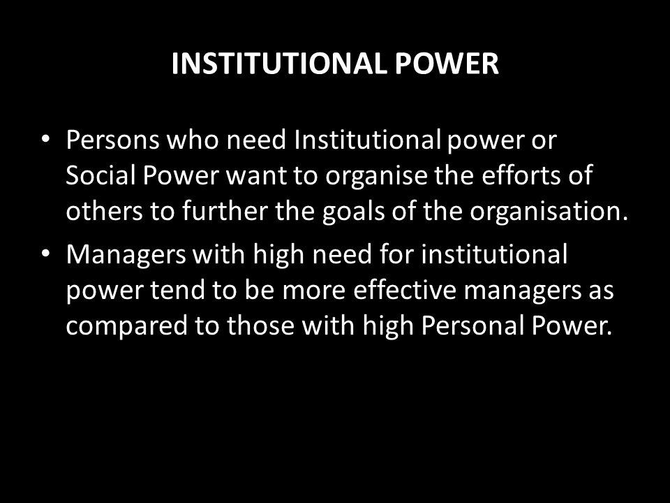 TYPES OF POWER A persons need for power is of two types PERSONAL POWER Those who need Personal Power want to direct others, which is often perceived a