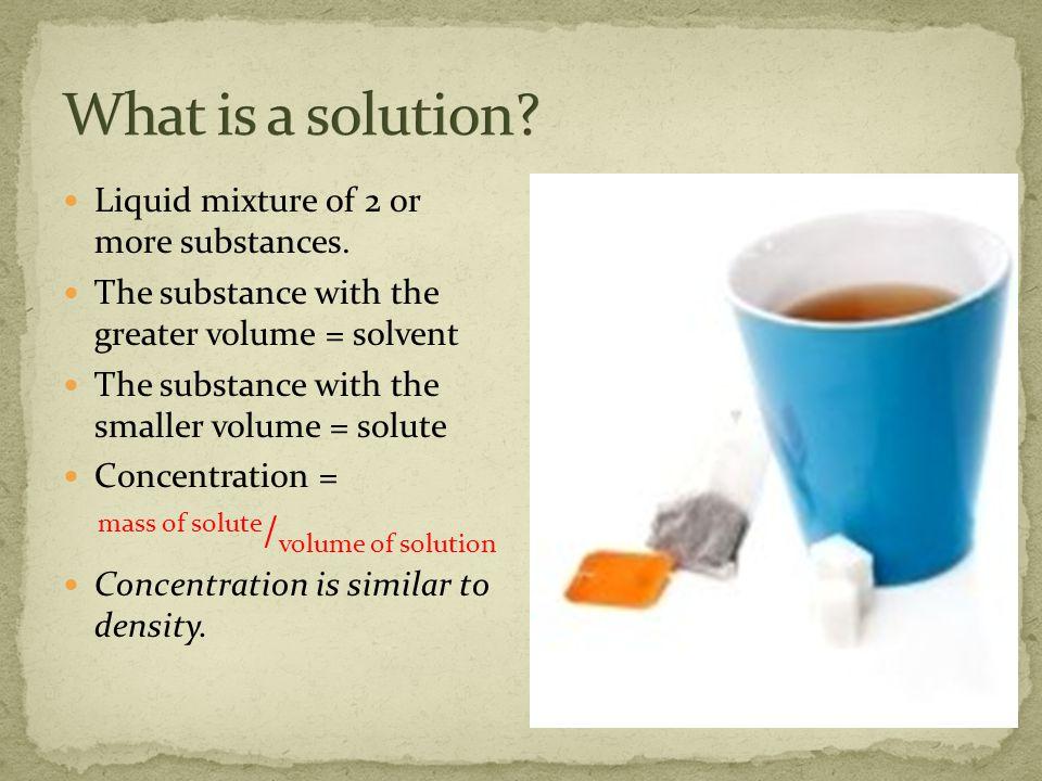 Liquid mixture of 2 or more substances.