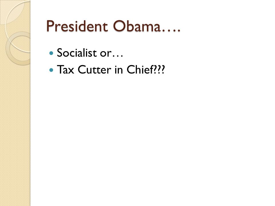 President Obama…. Socialist or… Tax Cutter in Chief