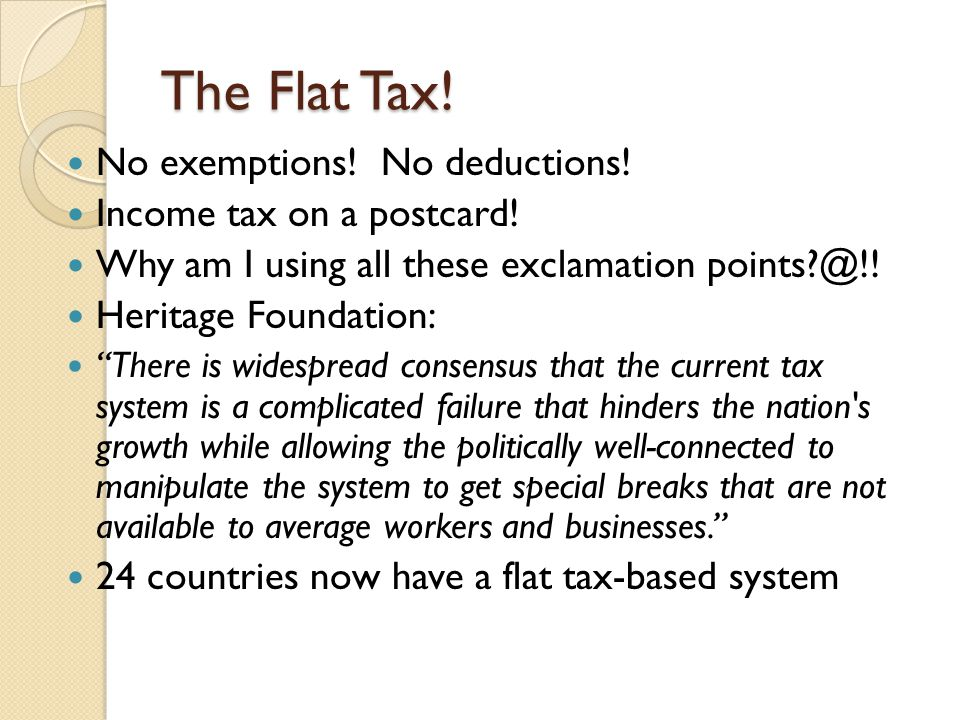 The Flat Tax. No exemptions. No deductions. Income tax on a postcard.