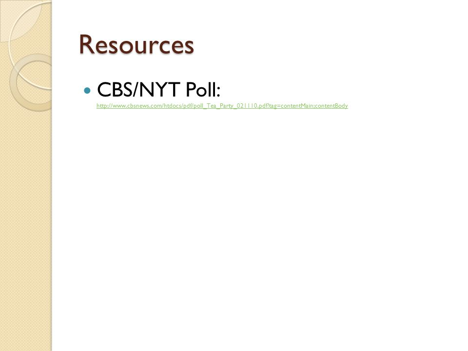 Resources CBS/NYT Poll: http://www.cbsnews.com/htdocs/pdf/poll_Tea_Party_021110.pdf tag=contentMain;contentBody http://www.cbsnews.com/htdocs/pdf/poll_Tea_Party_021110.pdf tag=contentMain;contentBody